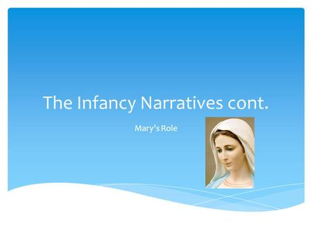 The Infancy Narratives cont. Mary's Role.  Doctrine  The revealed teaching of Christ which the Magisterium of the Church has declared Catholics are.
