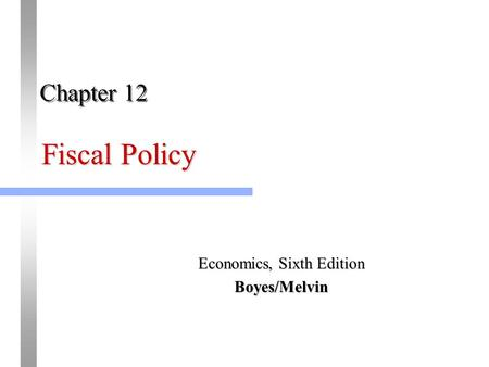 Fiscal Policy Economics, Sixth Edition Boyes/Melvin Chapter 12.