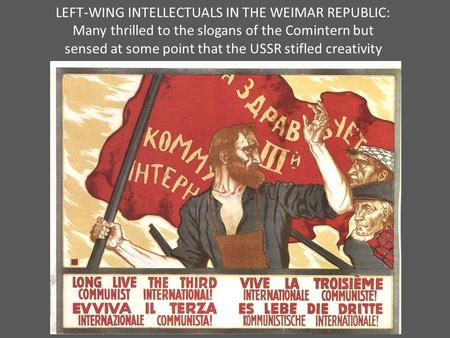 LEFT-WING INTELLECTUALS IN THE WEIMAR REPUBLIC: Many thrilled to the slogans of the Comintern but sensed at some point that the USSR stifled creativity.