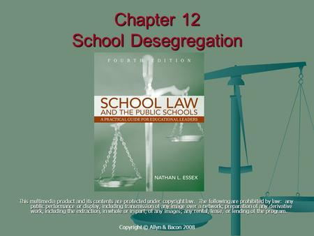 Copyright © Allyn & Bacon 2008 Chapter 12 School Desegregation This multimedia product and its contents are protected under copyright law. The following.