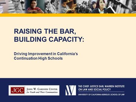 RAISING THE BAR, BUILDING CAPACITY: Driving Improvement in California's Continuation High Schools.