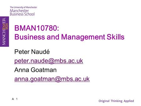 BMAN10780: Business and Management Skills Peter Naudé Anna Goatman A 1.