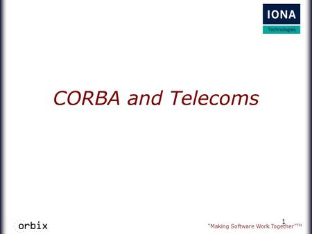 """Making Software Work Together"" TM 1 CORBA and Telecoms."