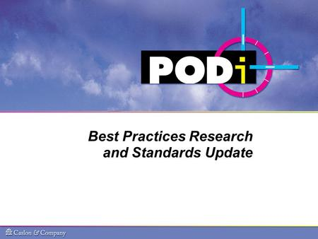 Best Practices Research and Standards Update. PODi Goals Market Development: Grow the digital print market by educating marketing professionals and print.
