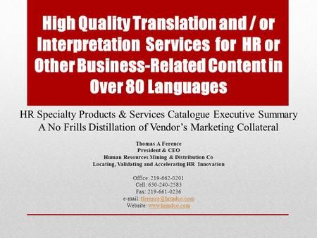 High Quality Translation and / or Interpretation Services for HR or Other Business-Related Content in Over 80 Languages HR Specialty Products & Services.