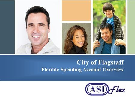 Presented by City of Flagstaff Flexible Spending Account Overview.