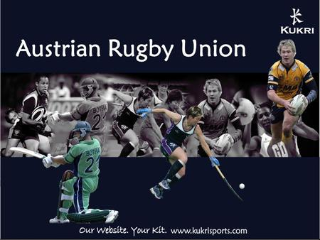Austrian Rugby Union. Kukri – About Us Founded in 1999 Over 4000 Club Partners Rugby Union, Rugby League, Netball, Hockey Clubs, Schools, Universities.
