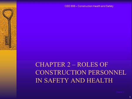 Chapter 2 1 CHAPTER 2 – ROLES OF CONSTRUCTION PERSONNEL IN SAFETY AND HEALTH CEE 698 – Construction Health and Safety.