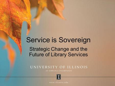 Service is Sovereign Strategic Change and the Future of Library Services.