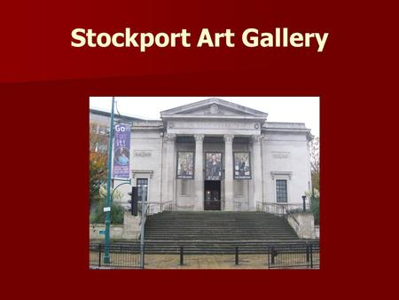 Stockport Art Gallery. Contact Details: Adress: 30 Greek Street, Stockport, SK3 8AD, UK Telephone: +44 161 474 4453