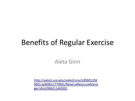 Benefits of Regular Exercise Aleta Ginn  6001.tp856011770001/RelativeResourceMana ger/sfsid/984311463001.