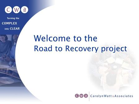 Road to Recovery project Welcome to the. September 27, 2002 Presented by Carolyn Watt for The PLAIN conference September 26-29, 2002 Toronto, Canada.