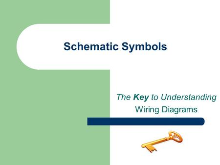 Schematic Symbols The Key to Understanding Wiring Diagrams.