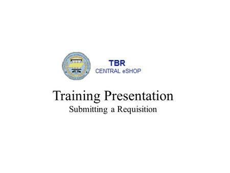 Training Presentation Submitting a Requisition. The training for submitting a requisition begins with the creation of a shopping cart. As a Requestor,
