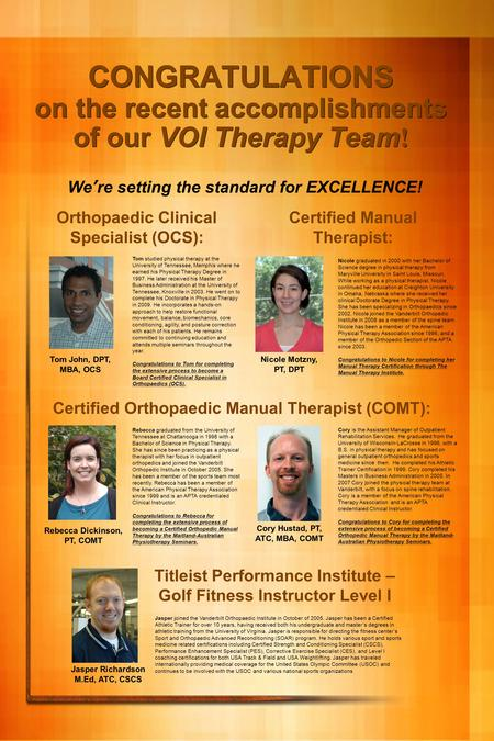 CONGRATULATIONS on the recent accomplishments of our VOI Therapy Team ! Tom John, DPT, MBA, OCS We're setting the standard for EXCELLENCE! Rebecca Dickinson,