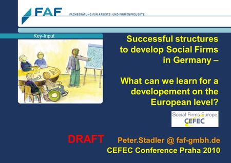 D R A F T - FOR CEFEC ORGANIZERS the original will be published at www.faf-gmbh.de Key-Input Successful structures to develop Social Firms in Germany –