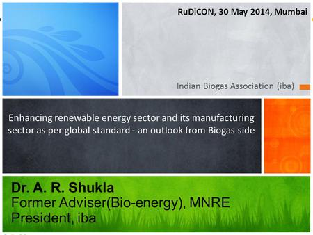Www.biogas-india.com Indian Biogas Association (iba) Enhancing renewable energy sector and its manufacturing sector as per global standard - an outlook.