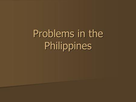 Problems in the Philippines. Introduction Much good is being accomplished in the Philippines. Souls are being saved. Churches are growing. Much good is.