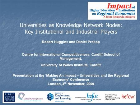 Robert Huggins and Daniel Prokop Centre for International Competitiveness, Cardiff School of Management, University of Wales Institute, Cardiff Presentation.