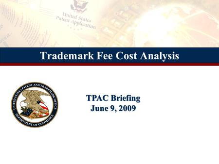 Trademark Fee Cost Analysis TPAC Briefing June 9, 2009.