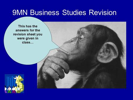 9MN Business Studies Revision This has the answers for the revision sheet you were given in class…