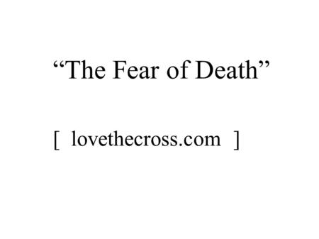 """The Fear of Death"" [ lovethecross.com ]."