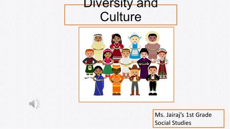 Diversity and Culture Ms. Jairaj's 1st Grade Social Studies.