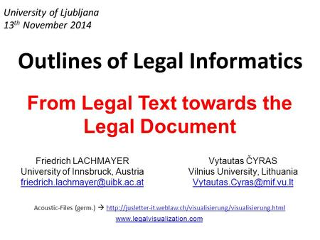 University of Ljubljana 13 th November 2014 Outlines of Legal Informatics From Legal Text towards the Legal Document Friedrich LACHMAYER University of.