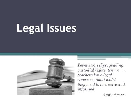 Legal Issues Permission slips, grading, custodial rights, tenure... teachers have legal concerns about which they need to be aware and informed. © Kappa.