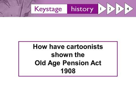 How have cartoonists shown the Old Age Pension Act 1908.