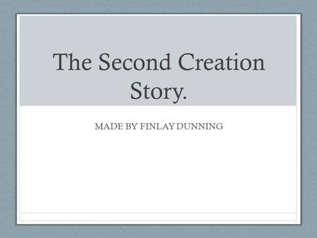 The Second Creation Story.