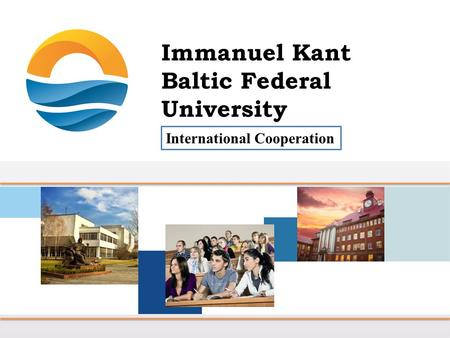 International Cooperation. Mission of the Immanuel Kant Baltic Federal University Provision of long-term competitiveness of the exclave Kaliningrad region.