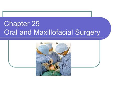 Chapter 25 Oral and Maxillofacial Surgery. Surgeon OMFS Oral and maxillofacial surgery (surgeon) Abbrev. OS Oral surgeon General dentist w/ 4 additional.