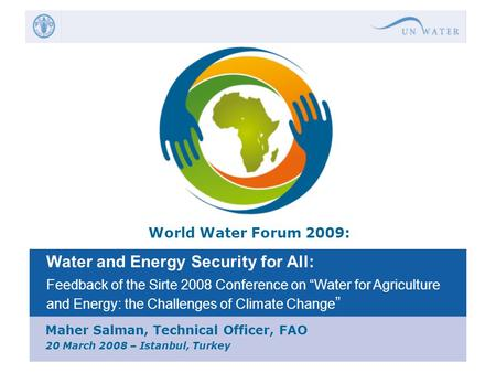 "World Water Forum 2009: Water and Energy Security for All: Feedback of the Sirte 2008 Conference on ""Water for Agriculture and Energy: the Challenges of."