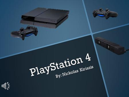 PlayStation 4 By: Nickolas Kiriazis What is it? The PlayStation 4 (PS4) is a video game console from Sony Computer Entertainment. It competes with Nintendo's.