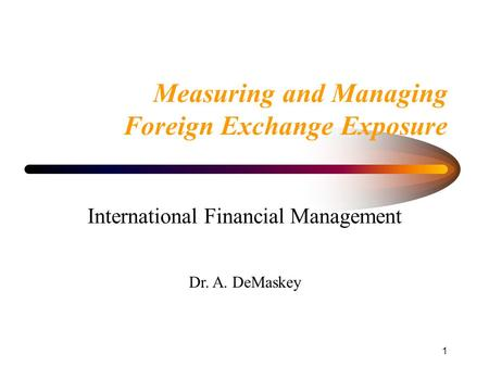 1 Measuring and Managing Foreign Exchange Exposure International Financial Management Dr. A. DeMaskey.