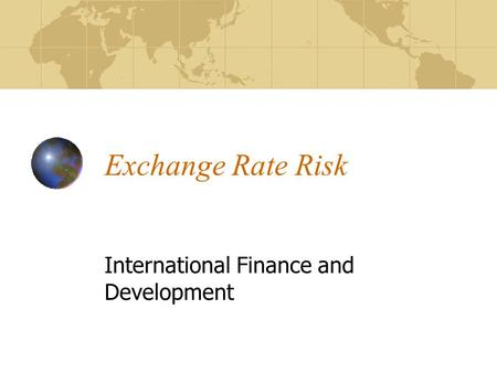 Exchange Rate Risk International Finance and Development.
