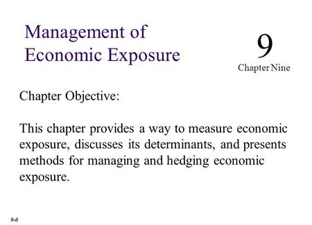 Chapter Objective: This chapter provides a way to measure economic exposure, discusses its determinants, and presents methods for managing and hedging.