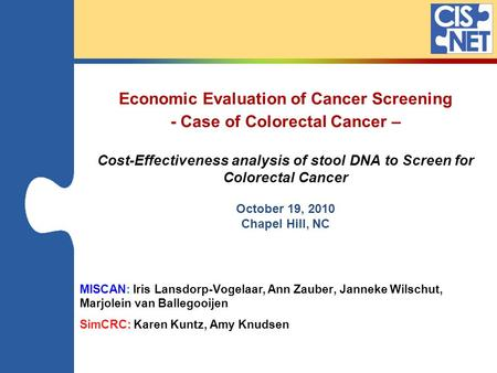 Economic Evaluation of Cancer Screening - Case of Colorectal Cancer – Cost-Effectiveness analysis of stool DNA to Screen for Colorectal Cancer October.