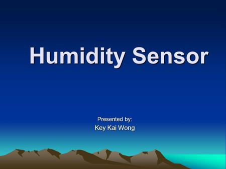 Humidity Sensor Presented by: Key Kai Wong. Outline What is Relative Humidity Manufacturers of Humidity Sensor Humidity Sensor from Honeywell ( HIH series)