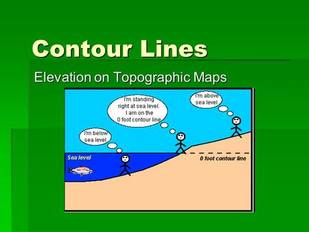 Contour Lines Elevation on Topographic Maps. What is a contour line?  A contour line on a map is a line that joins points of equal elevation.  If you.