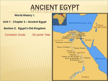 Correction Guide: /20 points Total World History I: Unit 1: Chapter 2 – Ancient Egypt Section 2: Egypt's Old Kingdom.