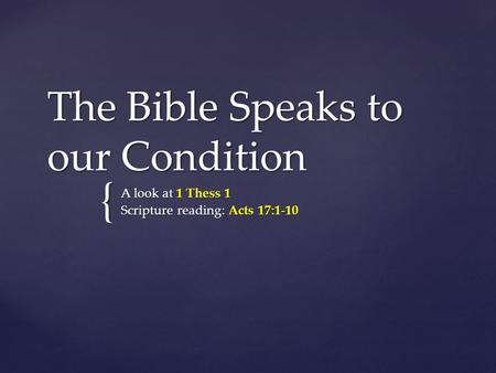 { The Bible Speaks to our Condition A look at 1 Thess 1 Scripture reading: Acts 17:1-10.