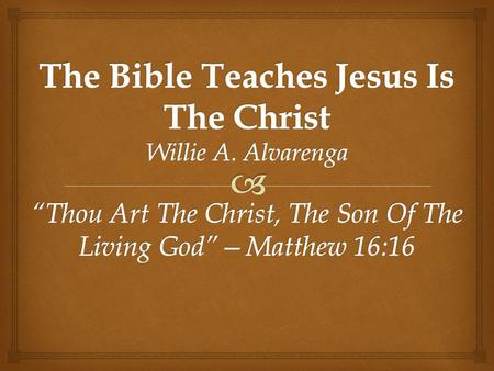 PURPOSE OF LESSON Show biblical evidence that proves Jesus is the CHRIST.