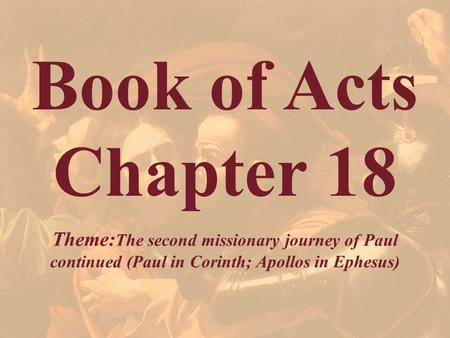 Book of Acts Chapter 18 Theme:The second missionary journey of Paul