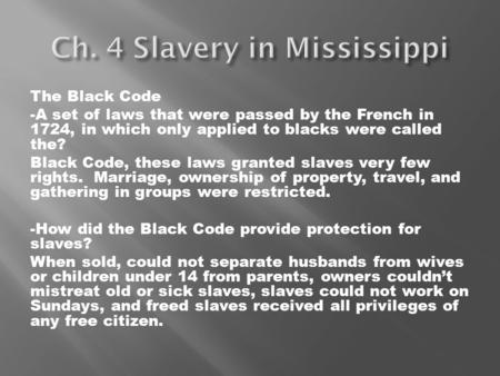 The Black Code -A set of laws that were passed by the French in 1724, in which only applied to blacks were called the? Black Code, these laws granted slaves.