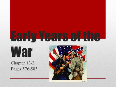 Early Years of the War Chapter 13-2 Pages 576-583.
