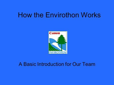 How the Envirothon Works A Basic Introduction for Our Team.