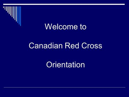 Welcome to Canadian Red Cross Orientation.
