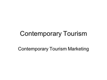 Contemporary Tourism Contemporary Tourism Marketing.